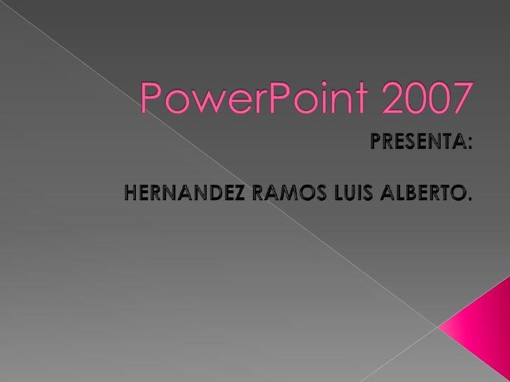 Power point 2007 luis alberto hernandez ramos 101b