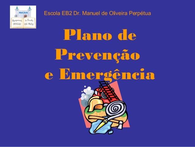 Plano de Prevenção e Emergência Escola EB2 Dr. Manuel de Oliveira Perpétua