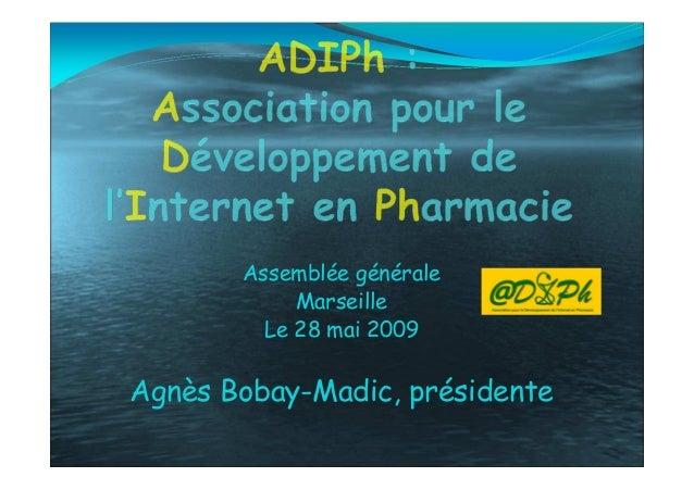 Assemblée générale Marseille Le 28 mai 2009 Agnès Bobay-Madic, présidente
