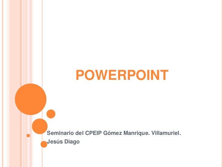 POWERPOINTSeminario del CPEIP Gómez Manrique. Villamuriel.Jesús Diago