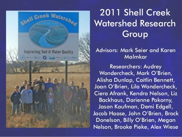 2011 Shell CreekWatershed Research      Group Advisors: Mark Seier and Karen            Malmkar       Researchers: Audrey ...