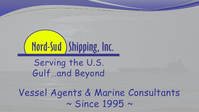 Serving the U.S.Gulf…and BeyondVessel Agents & Marine Consultants~ Since 1995 ~