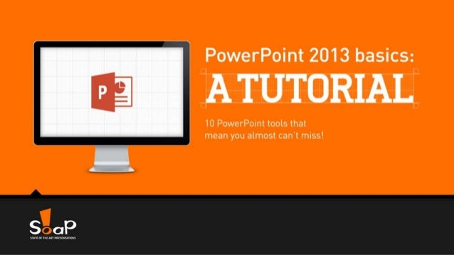 PowerPoint 2013 basics:   A TUTORIAL  10 PowerPoint tools that mean you almost can't miss!