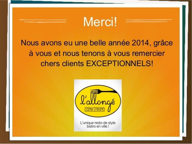Merci! Nous avons eu une belle année 2014, grâce à vous et nous tenons à vous remercier chers clients EXCEPTIONNELS!