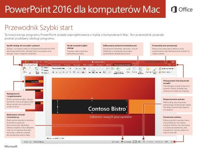 PowerPoint 2016 dla komputerów Mac Przewodnik Szybki start Ta nowa wersja programu PowerPoint została zaprojektowana z myś...