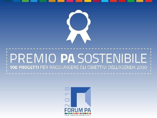 FORUM PA 2018 Premio PA sostenibile: 100 progetti per raggiungere gli obiettivi dell'Agenda 2030 PRO-MEMORIA: LA TRADIZION...