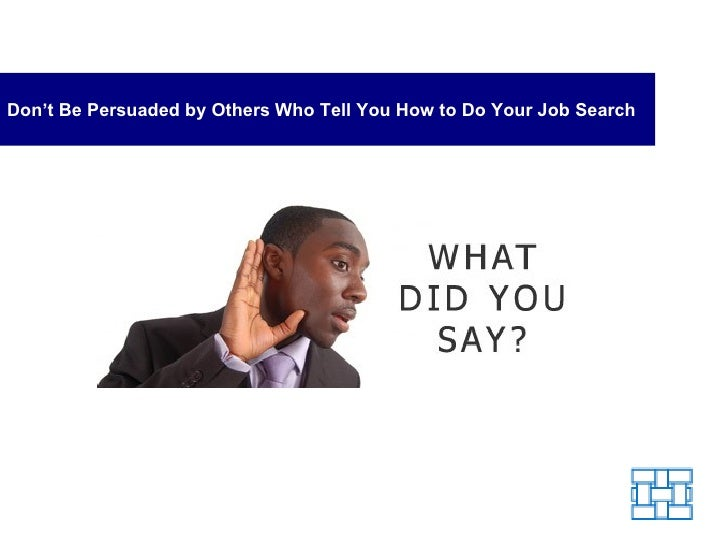 Don't Be Persuaded by Others Who Tell You How to Do Your Job Search
