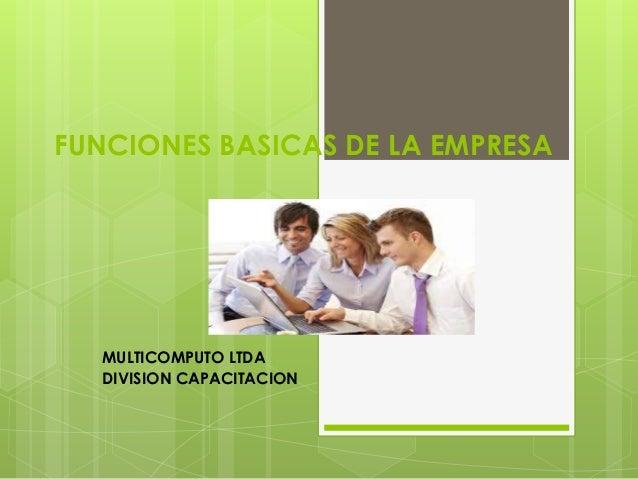 FUNCIONES BASICAS DE LA EMPRESA MULTICOMPUTO LTDA DIVISION CAPACITACION