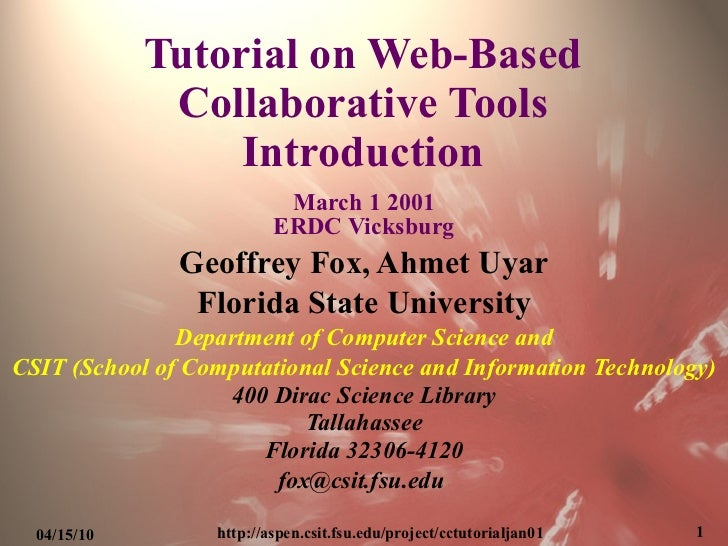 Tutorial on Web-Based Collaborative Tools Introduction March 1 2001 ERDC Vicksburg Geoffrey Fox, Ahmet Uyar Florida State ...
