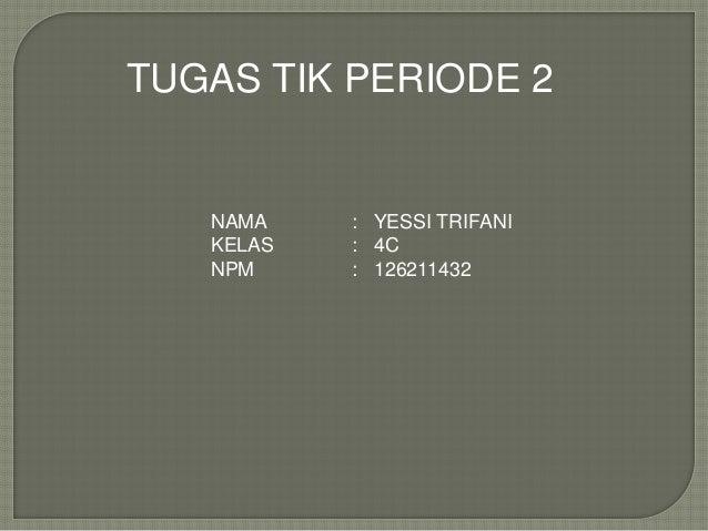 TUGAS TIK PERIODE 2 NAMA : YESSI TRIFANI KELAS : 4C NPM : 126211432