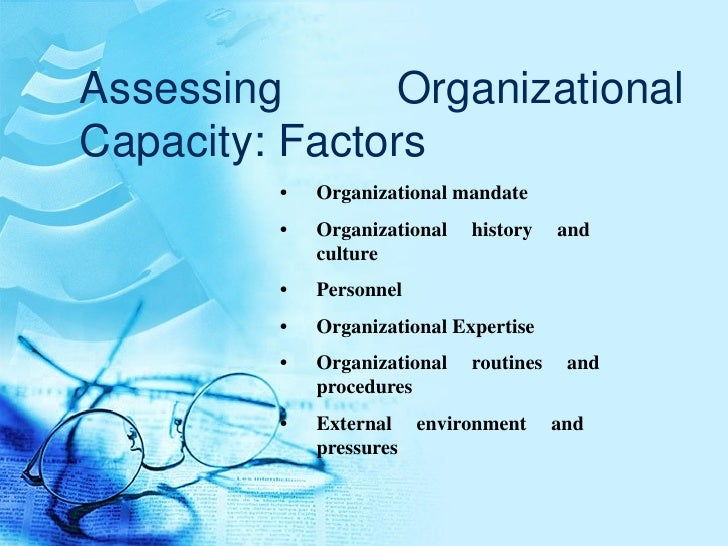 Assessing Organizational Capacity: Factors <ul><ul><li>• Organizational mandate </li></ul></ul><ul><ul><li>• Organizationa...