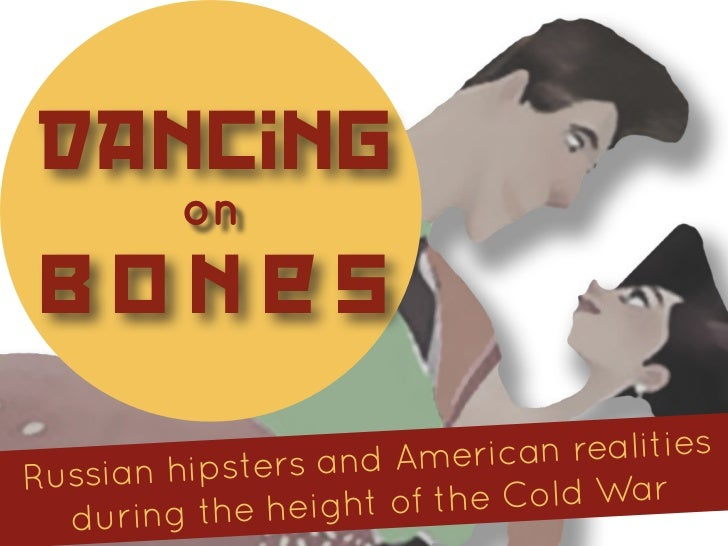 Dancing         on bones     an hipsters and A merican realitiesRussi  d uring the height of the Cold War