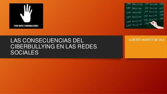 LAS CONSECUENCIAS DEL CIBERBULLYING EN LAS REDES SOCIALES  ALBERTO MONTES DE OCA