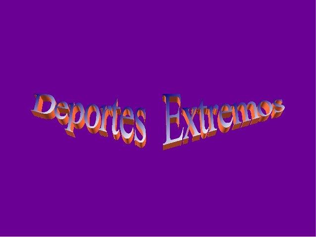 Definicio...        Los deportes extremos (de riesgo) son        todos aquellos deportes o actividades        de ocio, o p...