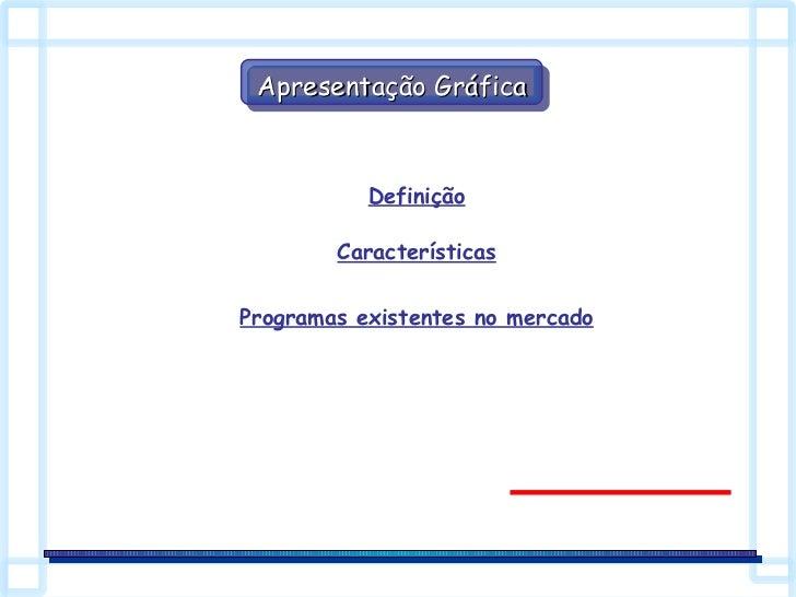 Apresentação Gráfica Definição Características Programas existentes no mercado