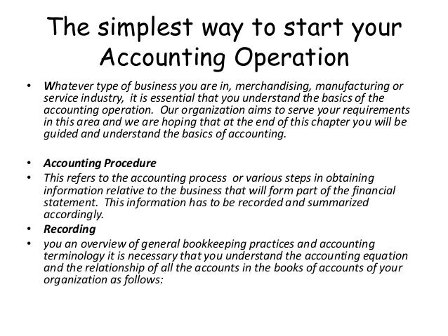 The simplest way to start your Accounting Operation • Whatever type of business you are in, merchandising, manufacturing o...