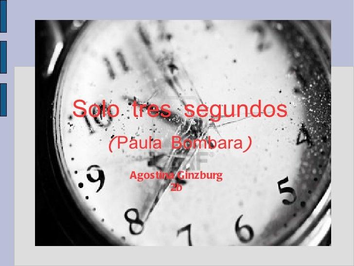 Presentación de una novedadSolo tres segundos  (Paula Bombara)            Título      Agostina Ginzburg             2b