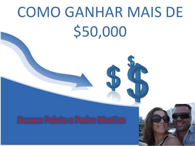 COMO GANHAR MAIS DE  $50,000  Susana Pelota e Pedro Martins