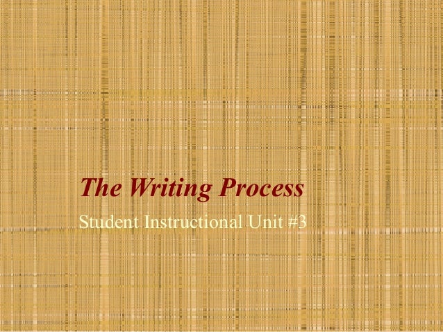 The Writing Process Student Instructional Unit #3