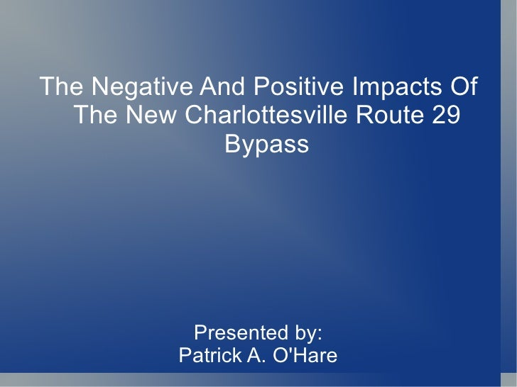 The Negative And Positive Impacts Of  The New Charlottesville Route 29               Bypass            Presented by:      ...