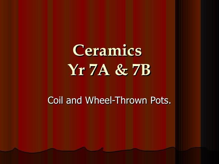 Ceramics  Yr 7A & 7B Coil and Wheel-Thrown Pots.