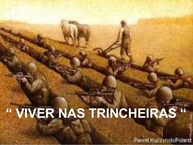 """"""" VIVER NAS TRINCHEIRAS """""""