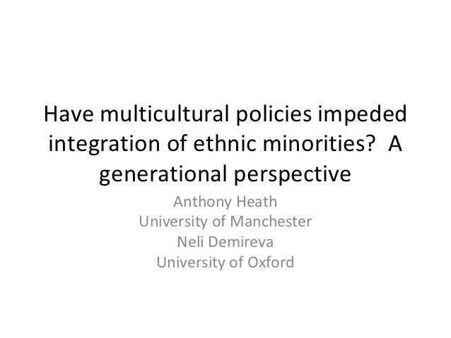 Have multicultural policies impededintegration of ethnic minorities? A     generational perspective             Anthony He...