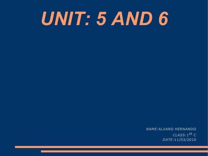 UNIT: 5 AND 6 NAME :ALVARO HERNANDO CLASS :1 st  C DATE :11/03/2010