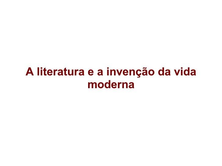 A literatura e a invenção da vida moderna