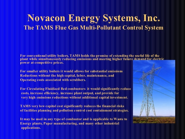 Novacon Energy Systems, Inc. The TAMS Flue Gas Multi-Pollutant Control System For conventional utility boilers, TAMS holds...