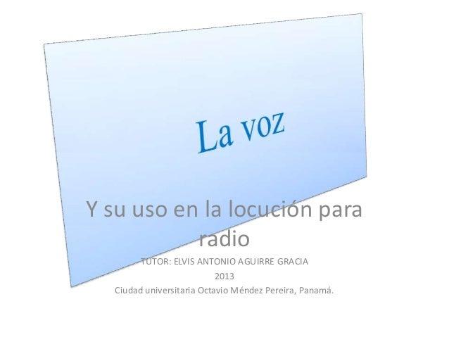 Y su uso en la locución para           radio        TUTOR: ELVIS ANTONIO AGUIRRE GRACIA                           2013  Ci...