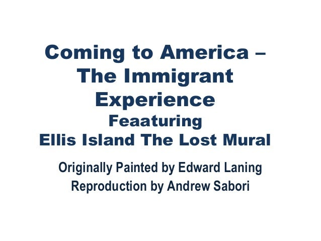 Coming to America –  The Immigrant   Experience         FeaaturingEllis Island The Lost Mural  Originally Painted by Edwar...