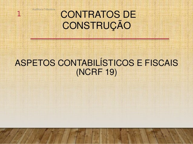 CONTRATOS DE CONSTRUÇÃO ASPETOS CONTABILÍSTICOS E FISCAIS (NCRF 19) Auditoria Tributária 1