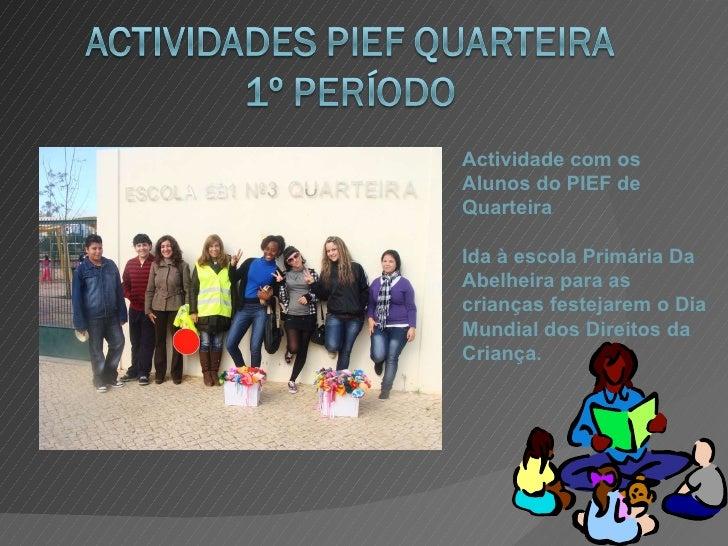 Actividade com os Alunos do PIEF de Quarteira Ida à escola Primária Da Abelheira para as crianças festejarem o Dia Mundial...