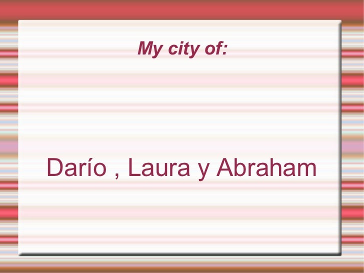 My city of: Darío , Laura y Abraham
