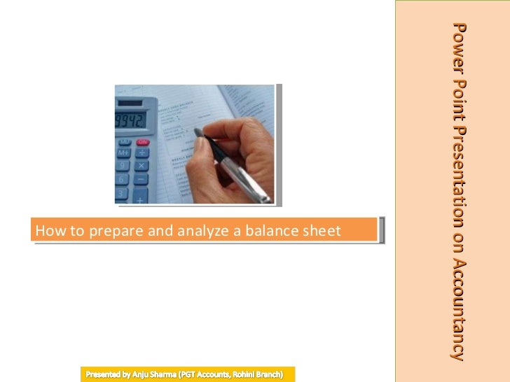 How to prepare and analyze a balance sheet Power Point Presentation on Accountancy