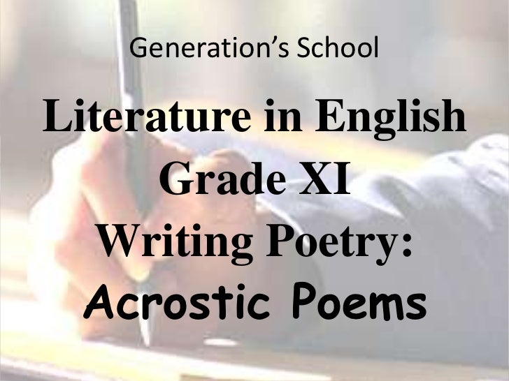 Generation's School<br />Literature in English <br />Grade XI<br />Writing Poetry:<br />Acrostic Poems<br />