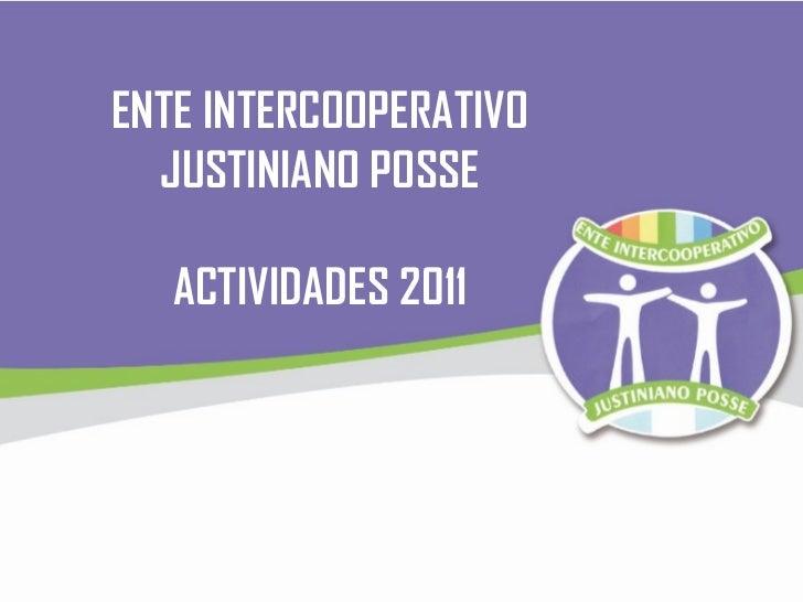 ENTE INTERCOOPERATIVO JUSTINIANO POSSE ACTIVIDADES 2011