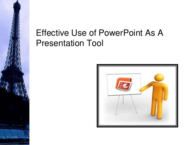 Effective Use of PowerPoint As APresentation Tool