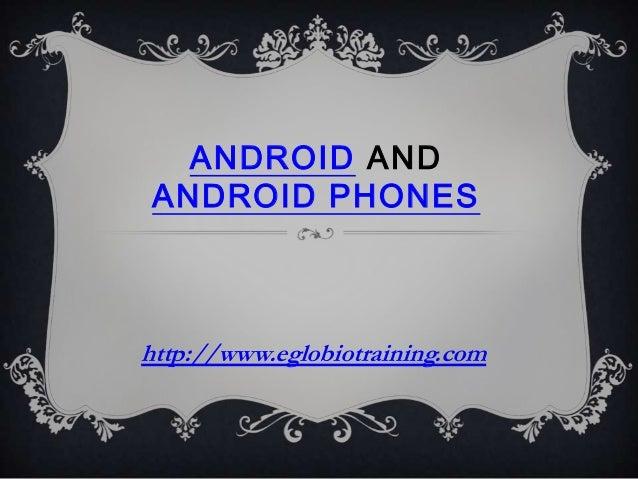 ANDROID ANDANDROID PHONEShttp://www.eglobiotraining.com