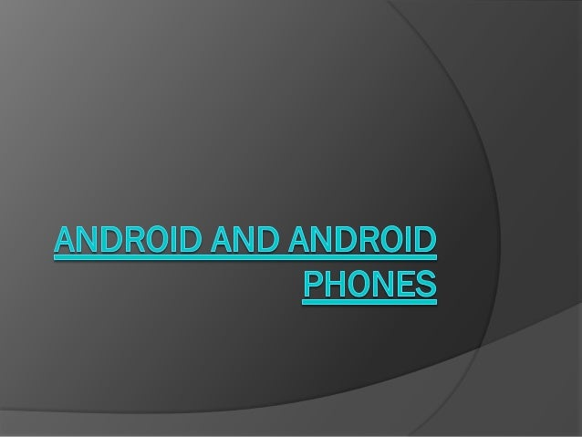 What is an Android?   Android is the worlds most popular mobile    platform. With Android you can use all the    Google a...