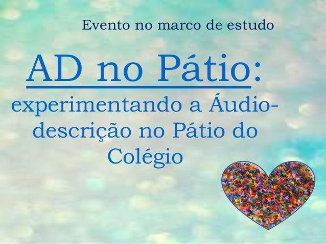 AD no Pátio: experimentando a Áudio- descrição no Pátio do Colégio Evento no marco de estudo