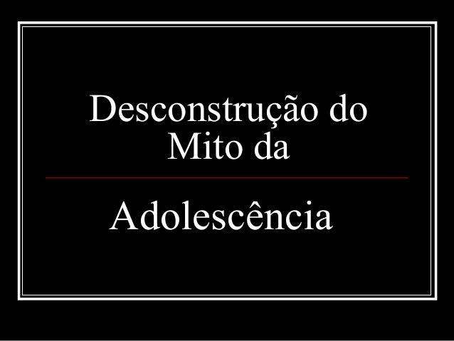 Desconstrução do Mito da Adolescência