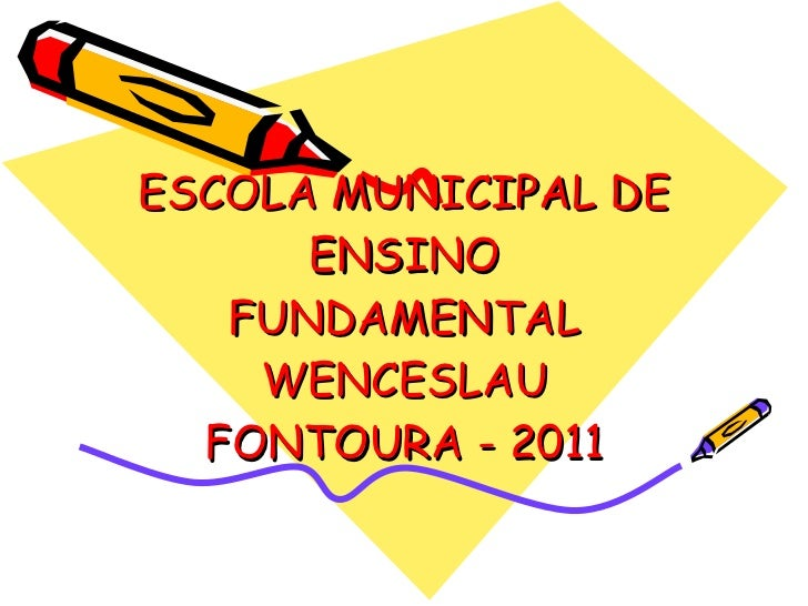 ESCOLA MUNICIPAL DE ENSINO FUNDAMENTAL WENCESLAU FONTOURA - 2011