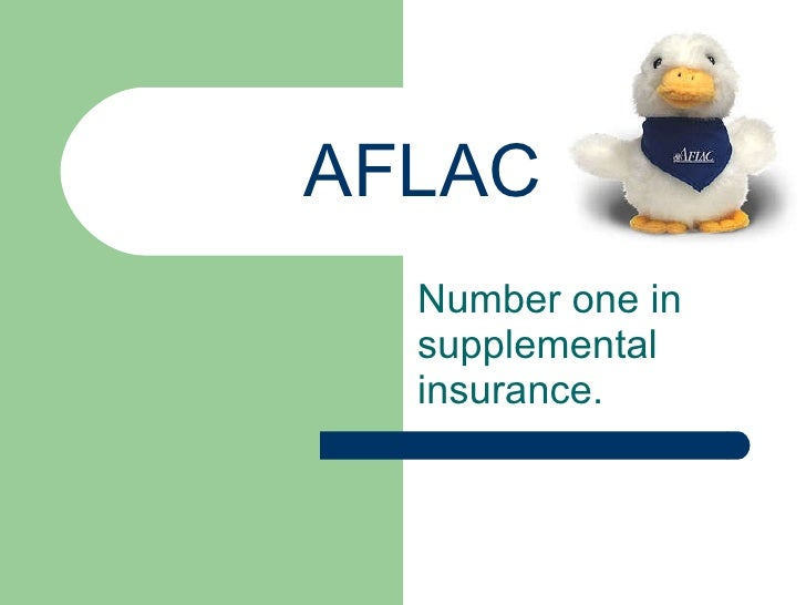 AFLAC Number one in  supplemental insurance.