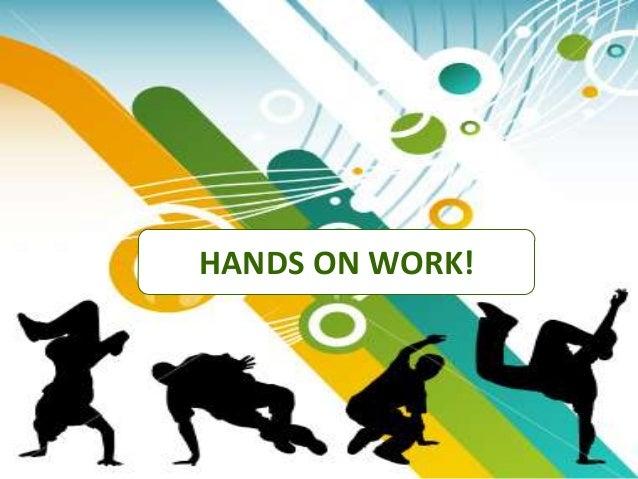 HANDS ON WORK!