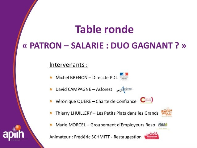 Table ronde« PATRON – SALARIE : DUO GAGNANT ? »Intervenants :Michel BRENON – Direccte PDLDavid CAMPAGNE – AsforestVéroniqu...