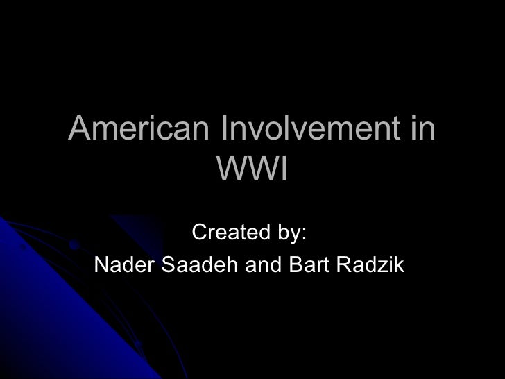 American Involvement in         WWI         Created by: Nader Saadeh and Bart Radzik