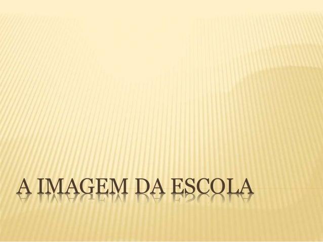 A IMAGEM DA ESCOLA