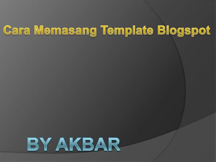 Cara Memasang Template Blogspot<br />By akbar  <br />
